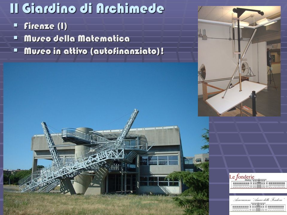 Il Giardino di Archimede Firenze (I) Firenze (I) Museo della Matematica Museo della Matematica Museo in attivo (autofinanziato)! Museo in attivo (auto