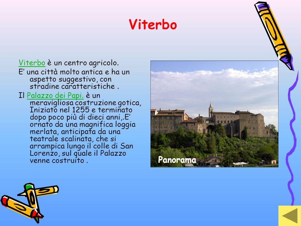 Viterbo ViterboViterbo è un centro agricolo. E una città molto antica e ha un aspetto suggestivo, con stradine caratteristiche. Il Palazzo dei Papi. è