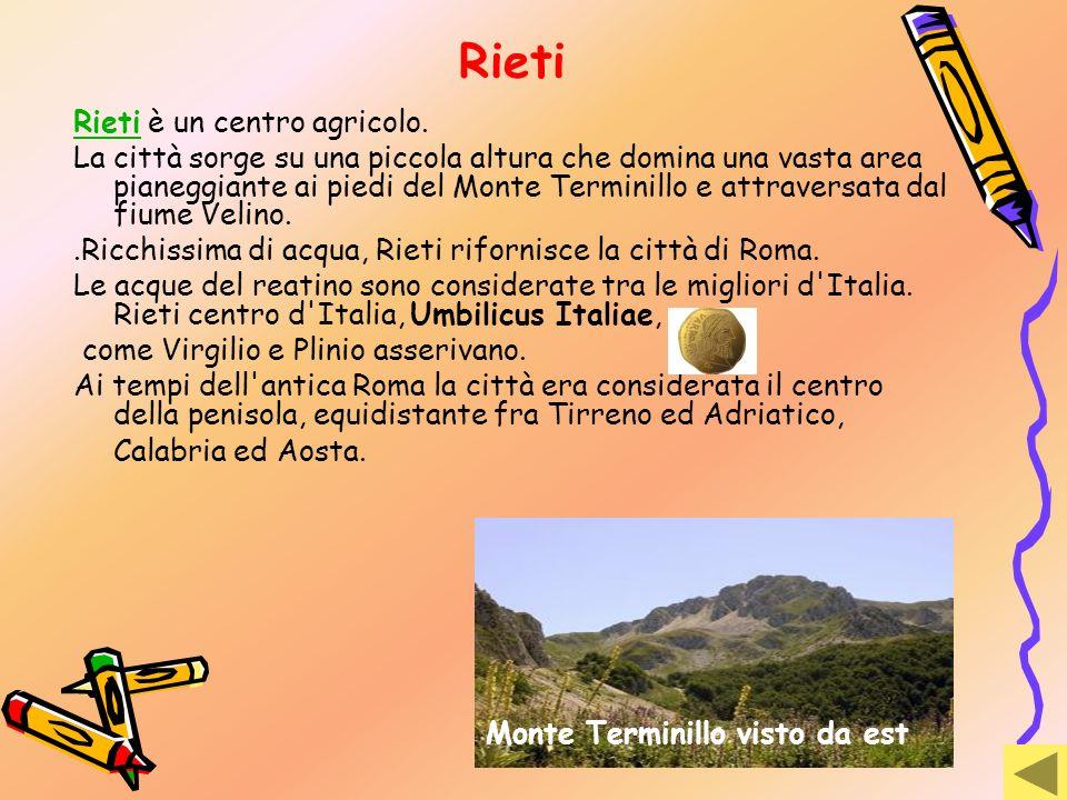 Rieti RietiRieti è un centro agricolo. La città sorge su una piccola altura che domina una vasta area pianeggiante ai piedi del Monte Terminillo e att