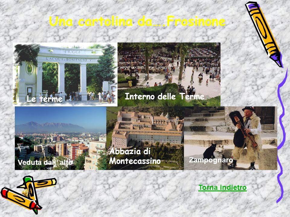 Una cartolina da….Frosinone Zampognaro Veduta dall alto Torna indietro Le terme Abbazia di Montecassino Interno delle Terme