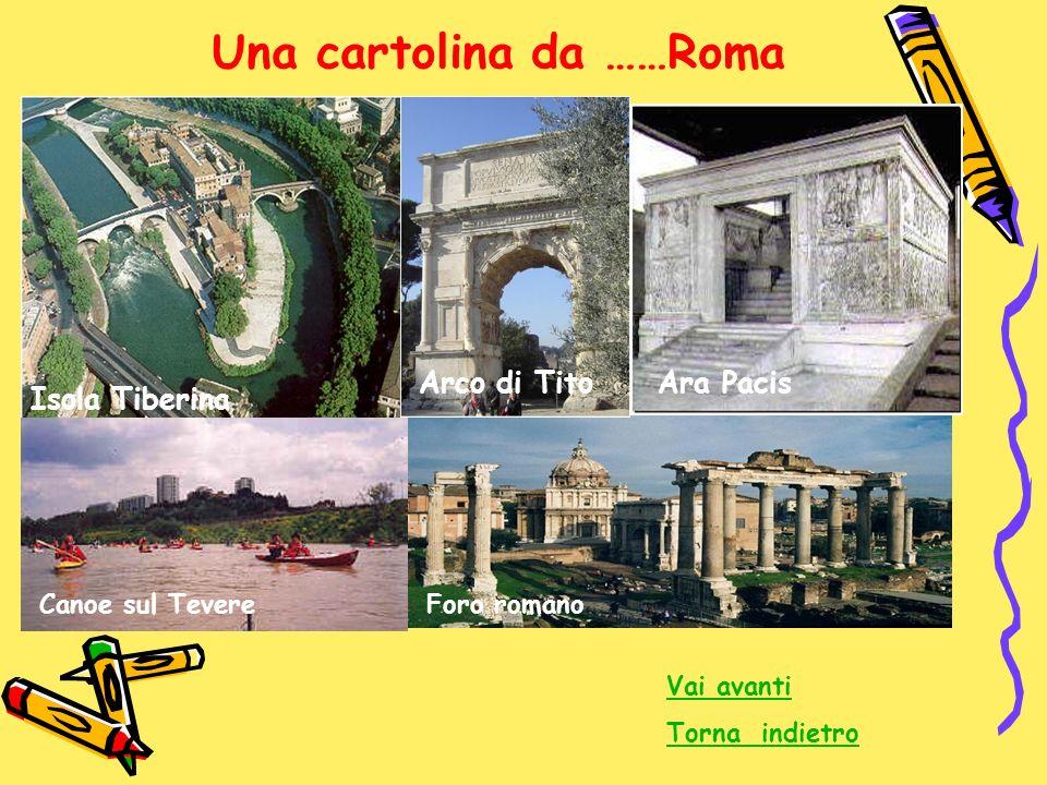 Una cartolina da ……Roma Foro romano Vai avanti Torna indietro Isola Tiberina Canoe sul Tevere Arco di TitoAra Pacis