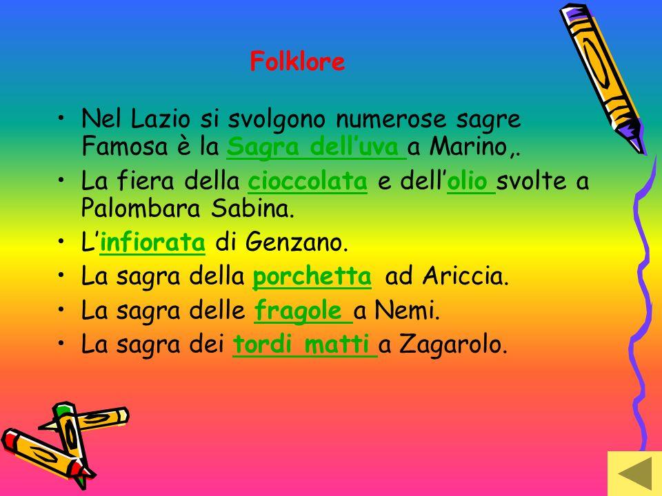Folklore Nel Lazio si svolgono numerose sagre Famosa è la Sagra delluva a Marino,.Sagra delluva La fiera della cioccolata e dellolio svolte a Palombar