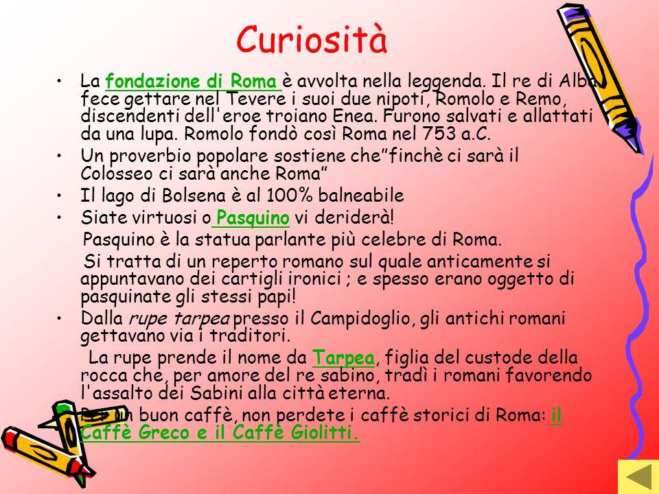 Curiosità La fondazione di Roma è avvolta nella leggenda. Il re di Alba fece gettare nel Tevere i suoi due nipoti, Romolo e Remo, discendenti dell'ero