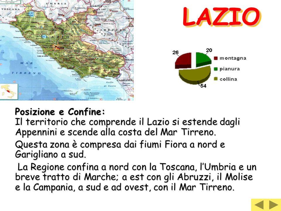 LAZIOLAZIO Posizione e Confine: Il territorio che comprende il Lazio si estende dagli Appennini e scende alla costa del Mar Tirreno. Questa zona è com