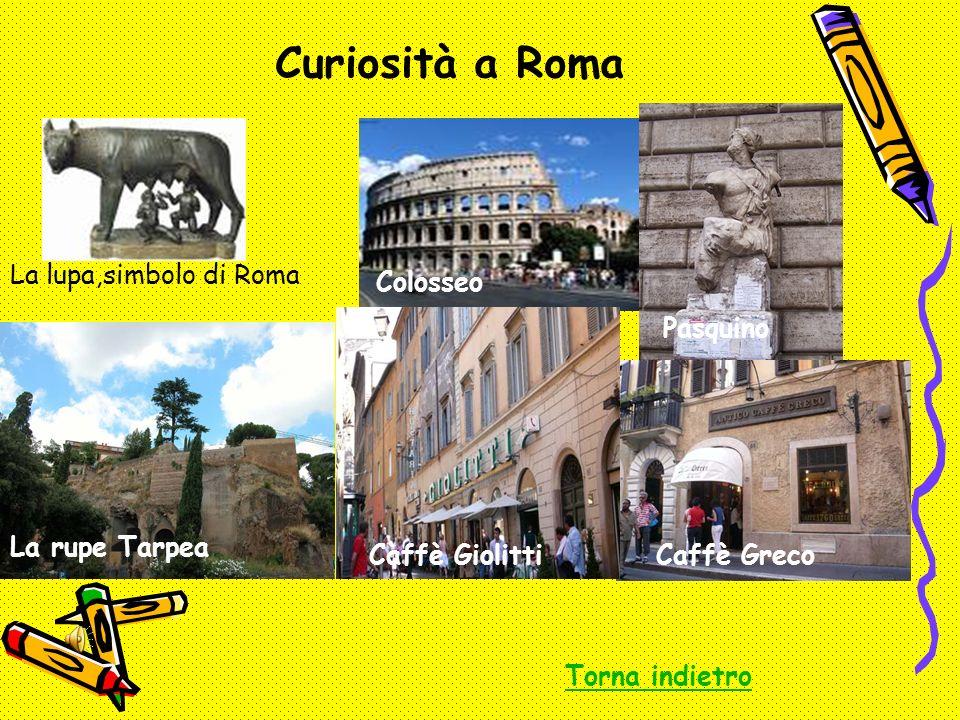 Curiosità a Roma La lupa,simbolo di Roma Colosseo Pasquino La rupe Tarpea Caffè GiolittiCaffè Greco Torna indietro