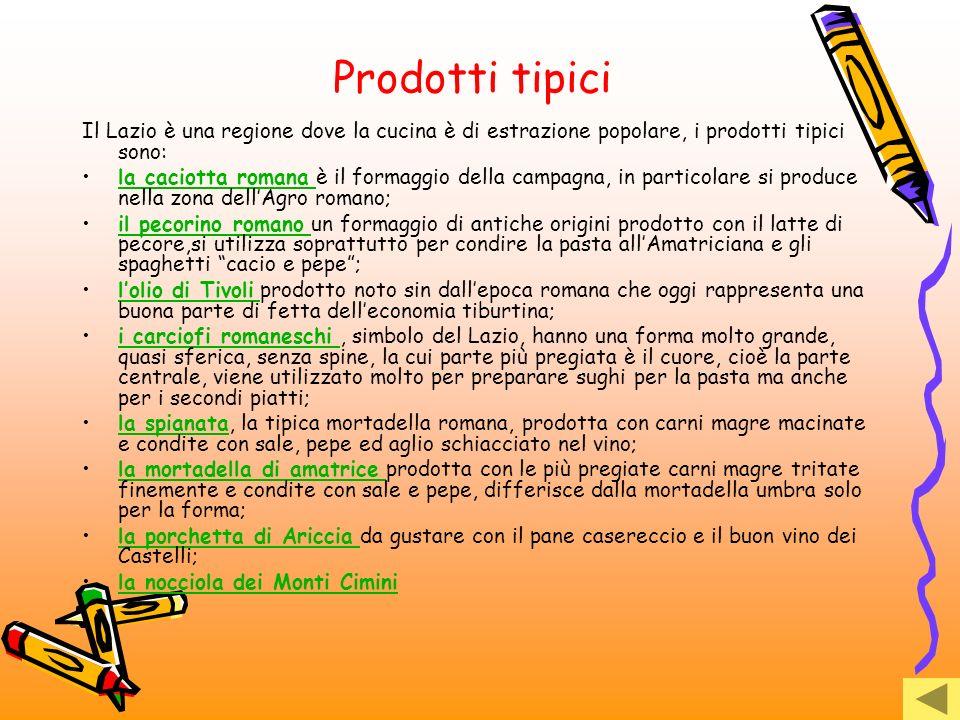 Prodotti tipici Il Lazio è una regione dove la cucina è di estrazione popolare, i prodotti tipici sono: la caciotta romana è il formaggio della campag