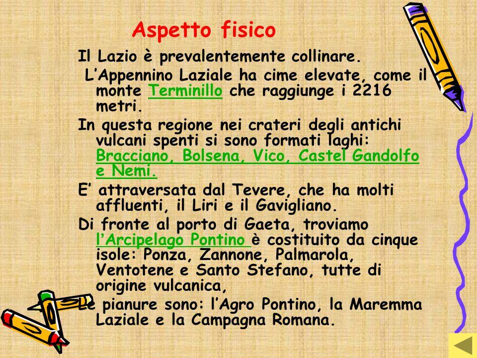 Aspetto fisico Il Lazio è prevalentemente collinare. LAppennino Laziale ha cime elevate, come il monte Terminillo che raggiunge i 2216 metri.Terminill