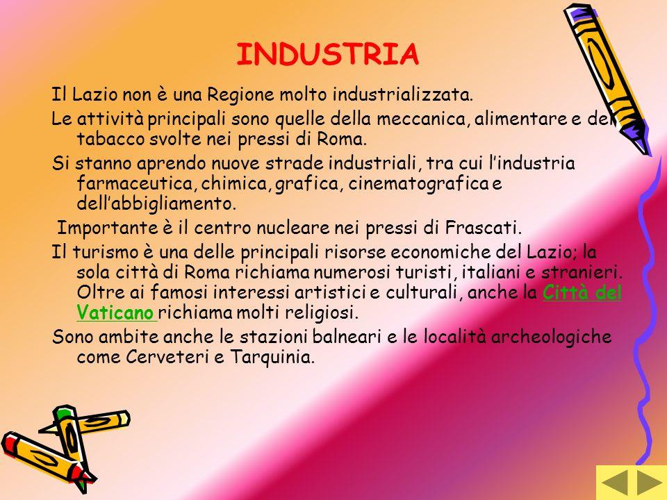 INDUSTRIA Il Lazio non è una Regione molto industrializzata. Le attività principali sono quelle della meccanica, alimentare e del tabacco svolte nei p