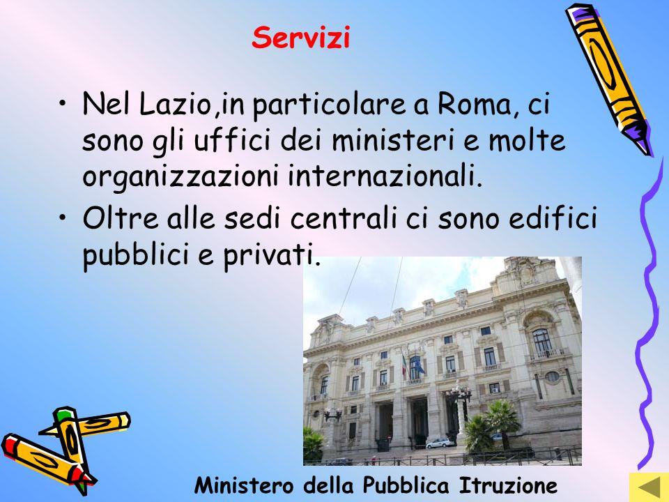 Servizi Nel Lazio,in particolare a Roma, ci sono gli uffici dei ministeri e molte organizzazioni internazionali. Oltre alle sedi centrali ci sono edif