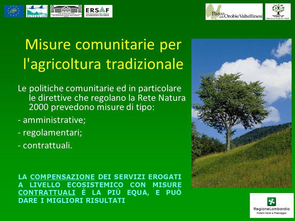 Misure comunitarie per l agricoltura tradizionale Le politiche comunitarie ed in particolare le direttive che regolano la Rete Natura 2000 prevedono misure di tipo: - amministrative; - regolamentari; - contrattuali.