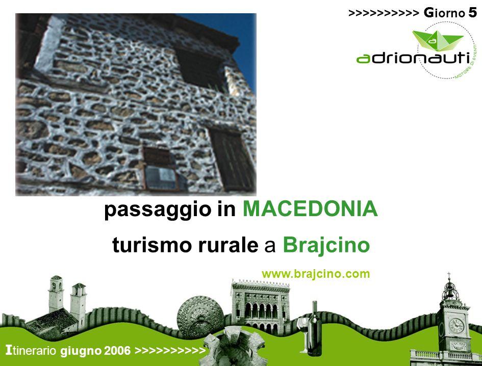 I tinerario giugno 2006 >>>>>>>>>> turismo rurale a Brajcino www.brajcino.com >>>>>>>>>> G iorno 5 passaggio in MACEDONIA