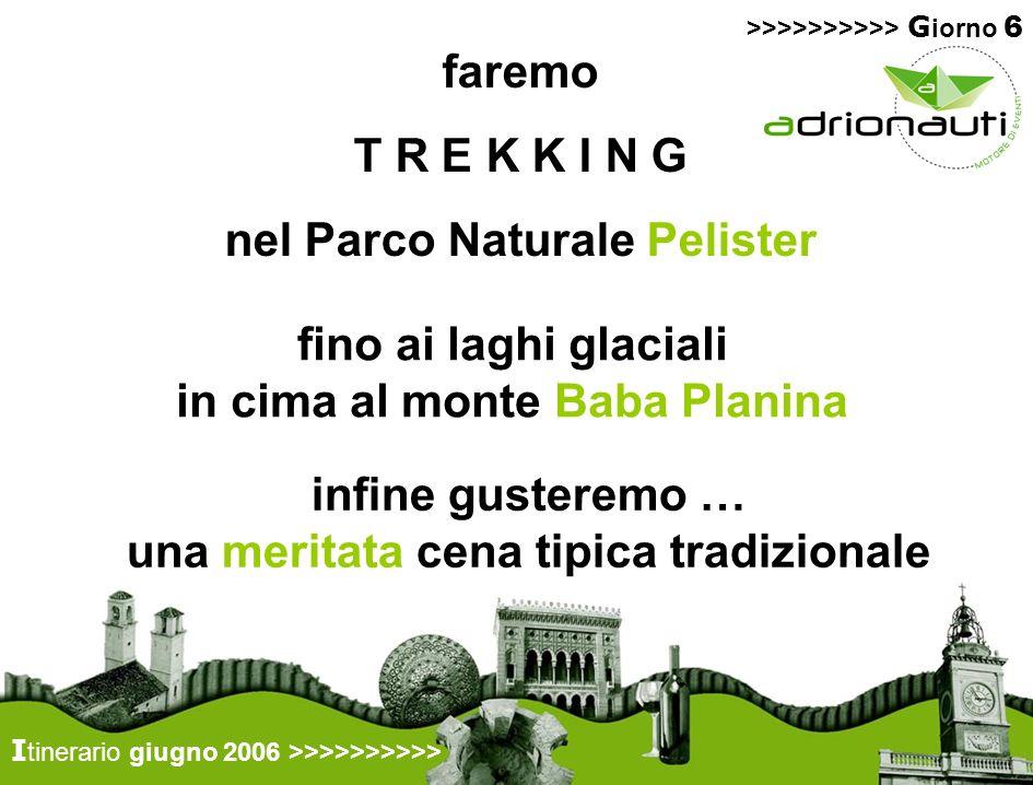 I tinerario giugno 2006 >>>>>>>>>> fino ai laghi glaciali in cima al monte Baba Planina >>>>>>>>>> G iorno 6 faremo T R E K K I N G nel Parco Naturale