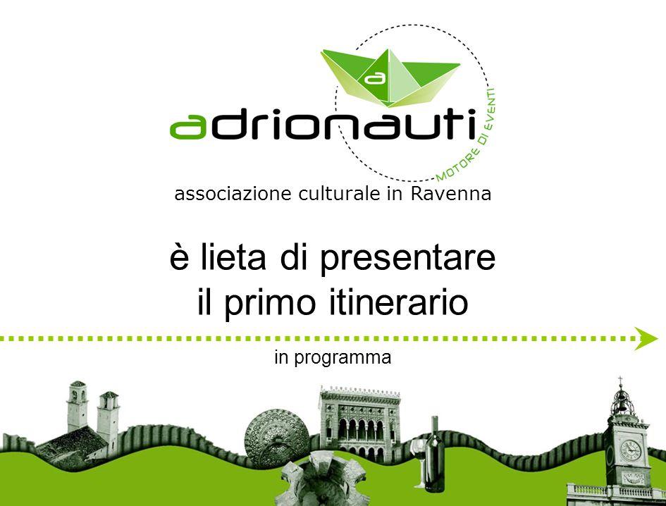 è lieta di presentare il primo itinerario in programma associazione culturale in Ravenna