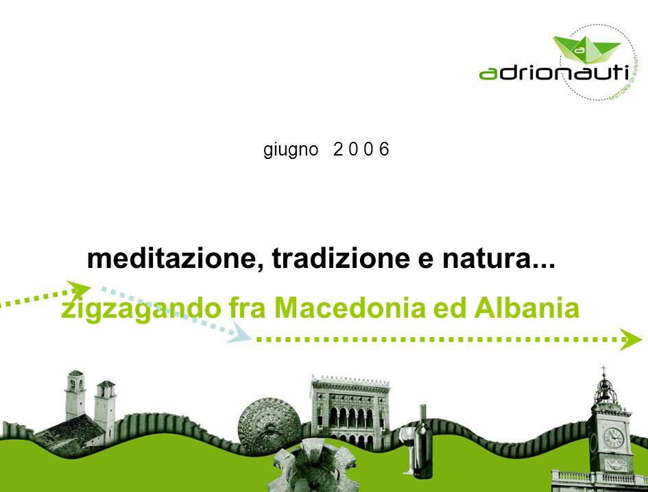 meditazione, tradizione e natura... zigzagando fra Macedonia ed Albania giugno 2 0 0 6