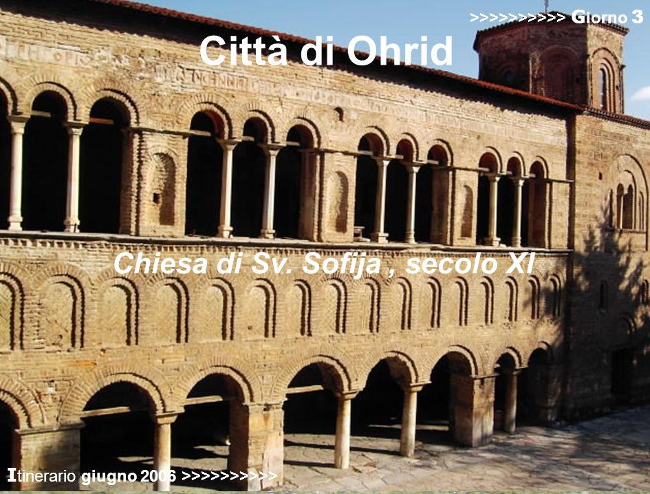 I tinerario giugno 2006 >>>>>>>>>> Città di Ohrid >>>>>>>>>> G iorno 3