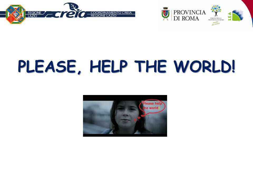 PLEASE, HELP THE WORLD!