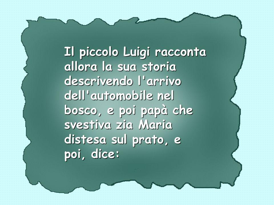 La sera, alla cena, intorno al tavolo, Mamma chiede a piccolo Luigi di raccontare la sua storia.