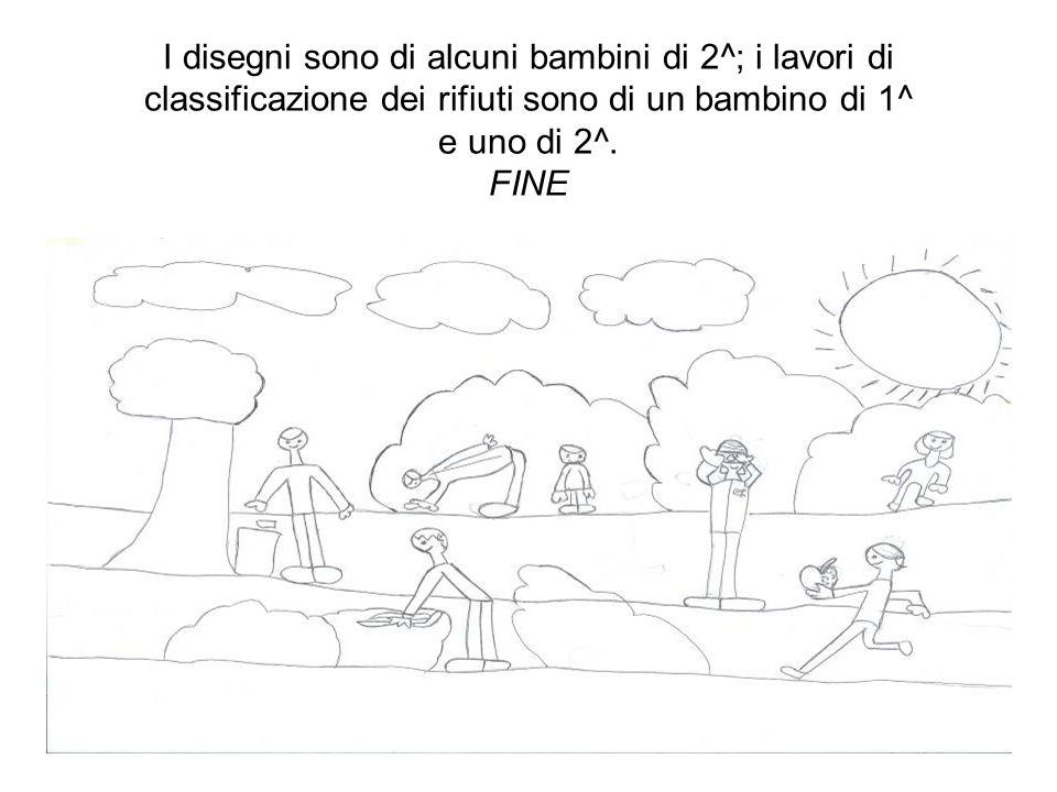 I disegni sono di alcuni bambini di 2^; i lavori di classificazione dei rifiuti sono di un bambino di 1^ e uno di 2^.