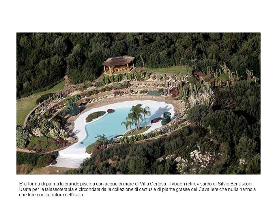 E' a forma di palma la grande piscina con acqua di mare di Villa Certosa, il «buen retiro» sardo di Silvio Berlusconi. Usata per la talassoterapia è c