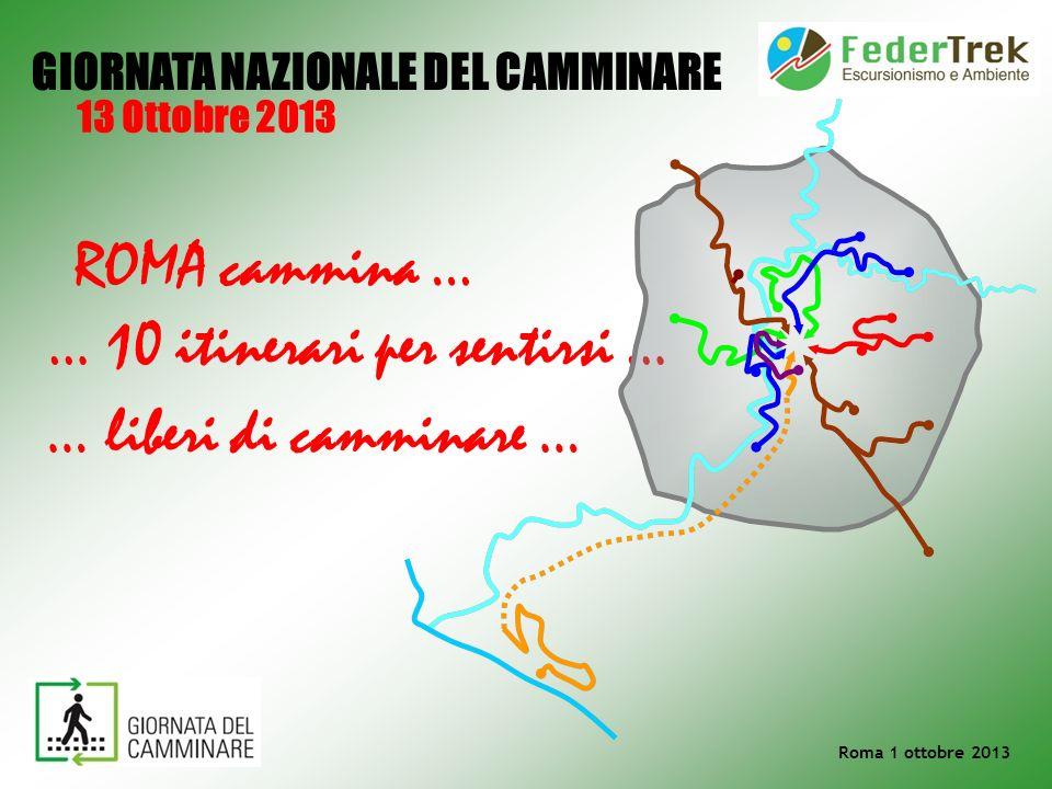 … liberi di camminare … GIORNATA NAZIONALE DEL CAMMINARE 13 Ottobre 2013 ROMA cammina … … 10 itinerari per sentirsi … Roma 1 ottobre 2013