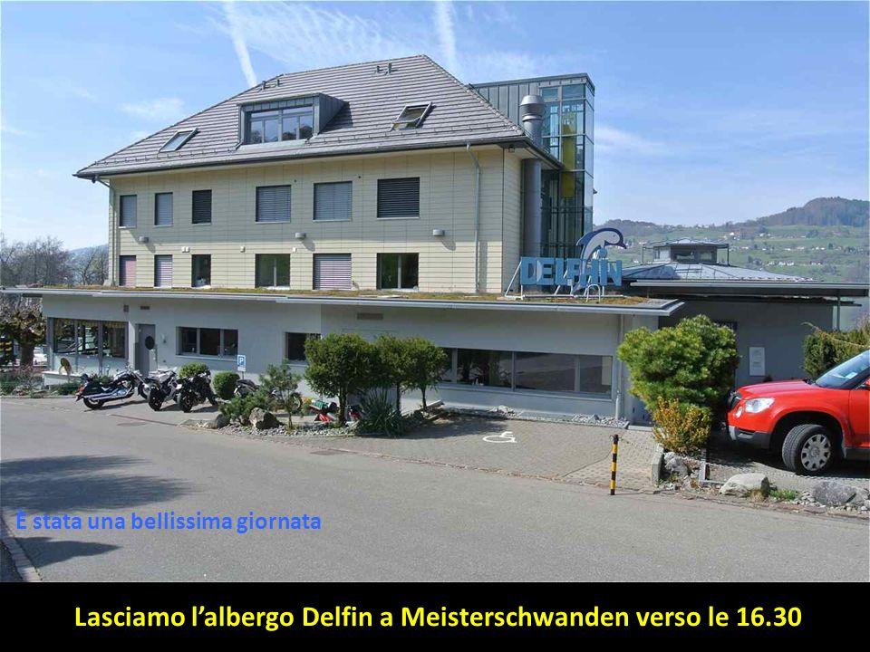Alberto Esther Lasciamo lalbergo Delfin a Meisterschwanden verso le 16.30 È stata una bellissima giornata