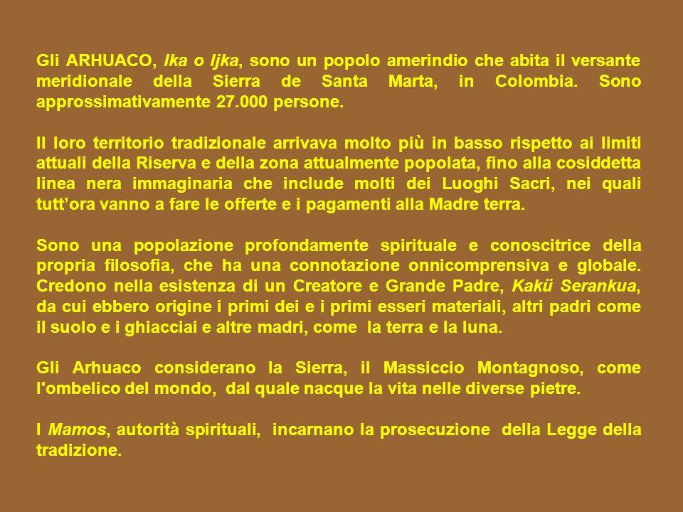 Considerano la Sierra de Santa Marta come la Terra dei Saggi, di coloro che sanno, la terra dell innocenza, la terra dell umiltà.