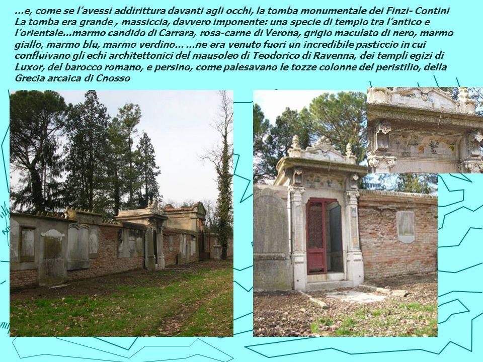 …e, come se lavessi addirittura davanti agli occhi, la tomba monumentale dei Finzi- Contini La tomba era grande, massiccia, davvero imponente: una spe