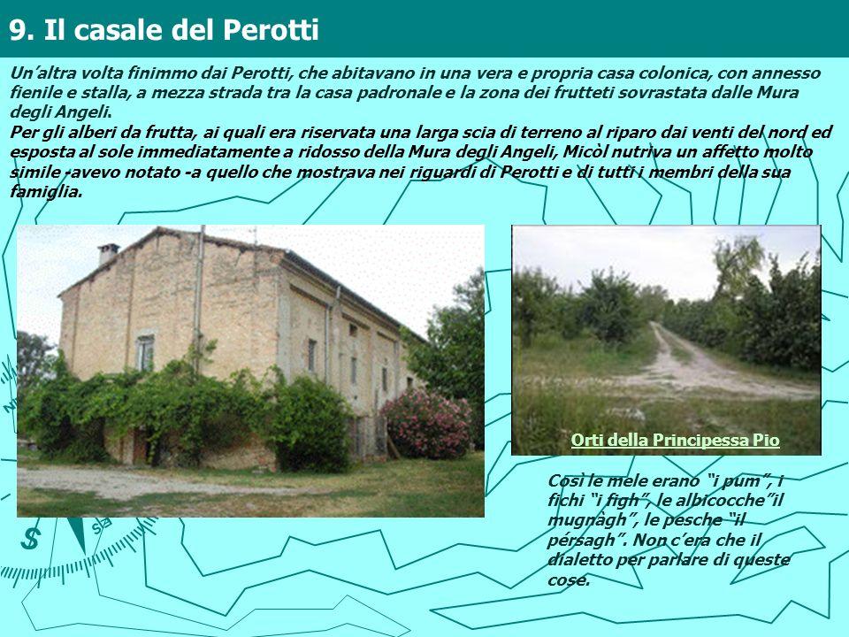 9. Il casale del Perotti Unaltra volta finimmo dai Perotti, che abitavano in una vera e propria casa colonica, con annesso fienile e stalla, a mezza s