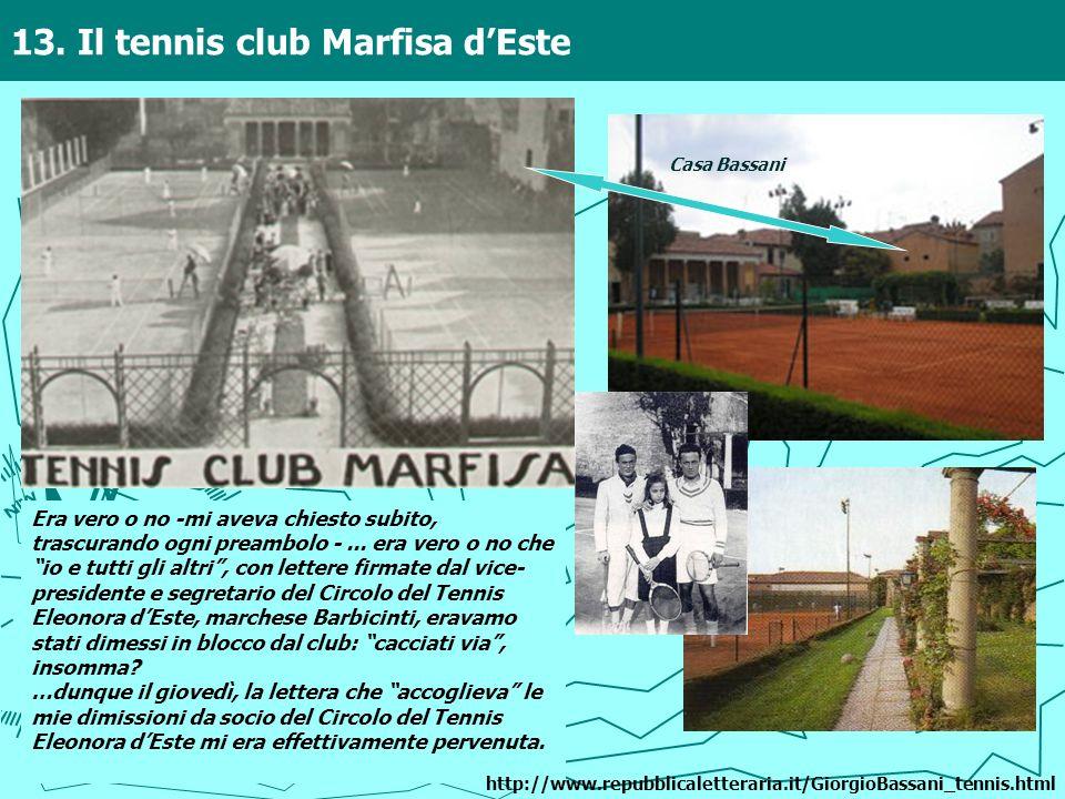 13. Il tennis club Marfisa dEste Era vero o no -mi aveva chiesto subito, trascurando ogni preambolo -... era vero o no che io e tutti gli altri, con l