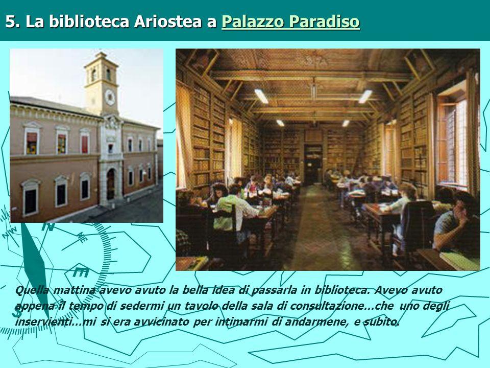 5. La biblioteca Ariostea a Palazzo Paradiso Palazzo ParadisoPalazzo Paradiso Quella mattina avevo avuto la bella idea di passarla in biblioteca. Avev