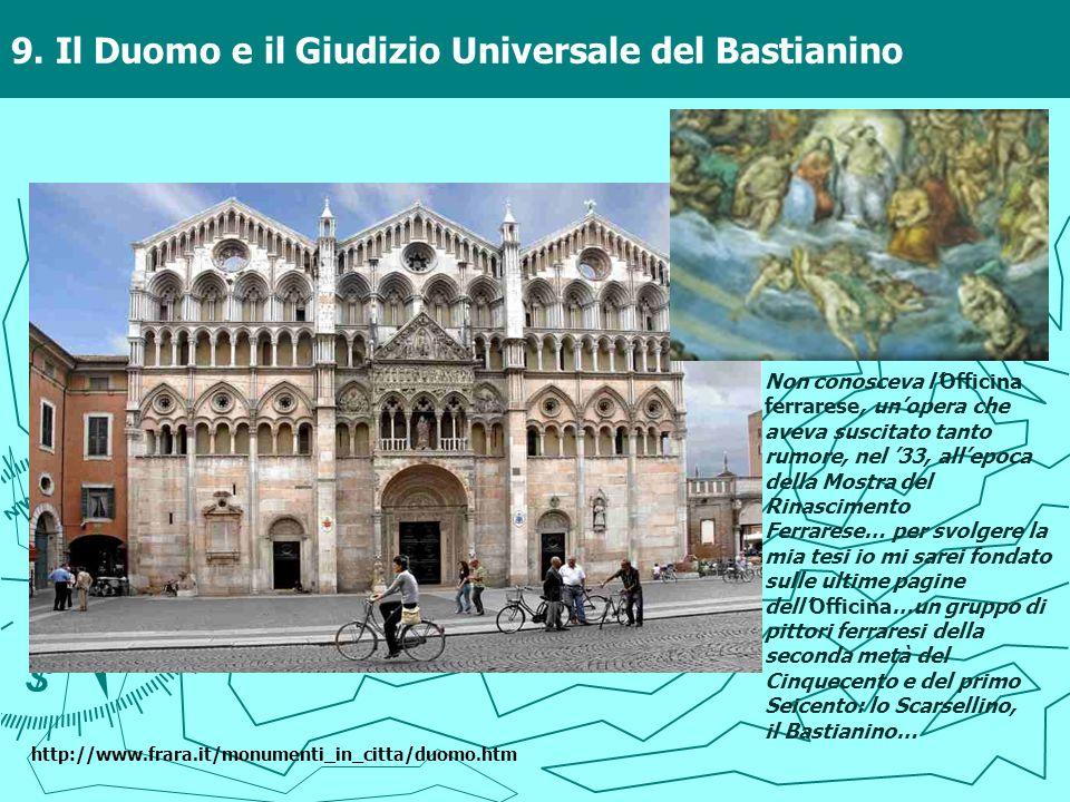 9. Il Duomo e il Giudizio Universale del Bastianino Non conosceva lOfficina ferrarese, unopera che aveva suscitato tanto rumore, nel 33, allepoca dell