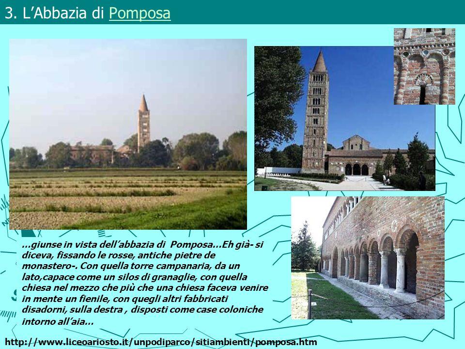 3. LAbbazia di PomposaPomposa …giunse in vista dellabbazia di Pomposa…Eh già- si diceva, fissando le rosse, antiche pietre de monastero-. Con quella t