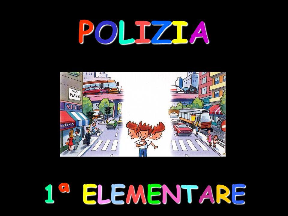 POLIZIAPOLIZIAPOLIZIAPOLIZIA 1ª ELEMENTARE1ª ELEMENTARE1ª ELEMENTARE1ª ELEMENTARE