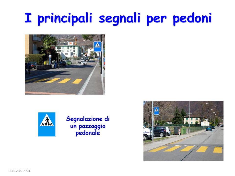 I principali segnali per pedoni Segnalazione di un passaggio pedonale CLES 2006 / 1° SE
