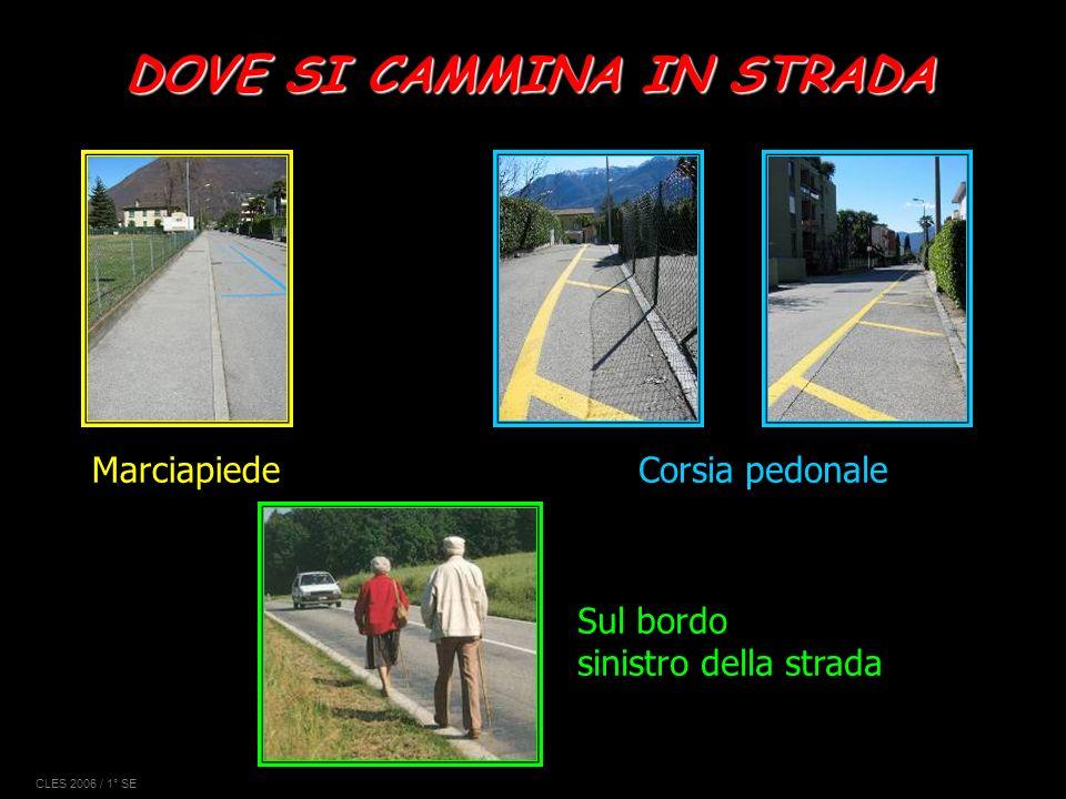 DOVE SI CAMMINA IN STRADA MarciapiedeCorsia pedonale Sul bordo sinistro della strada CLES 2006 / 1° SE