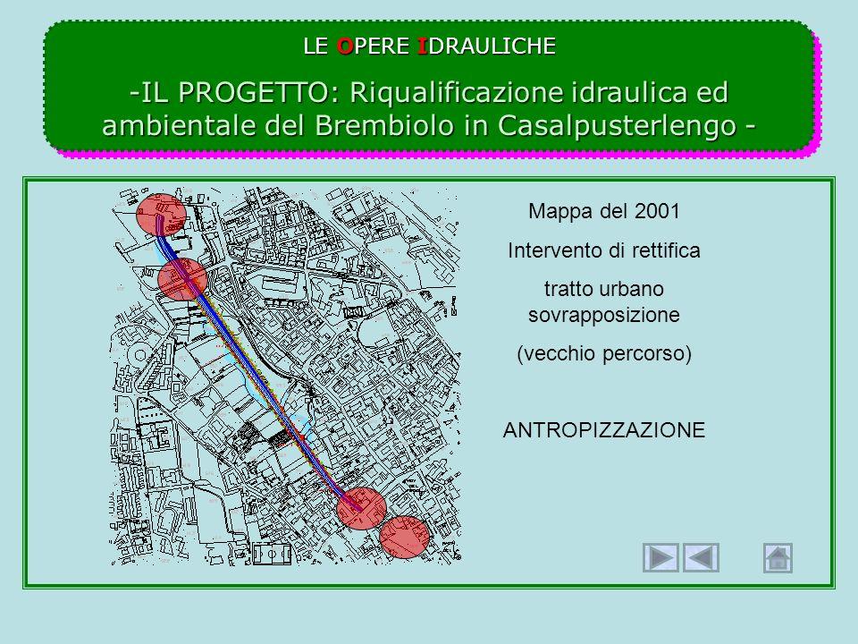 LE OPERE IDRAULICHE -IL PROGETTO: Riqualificazione idraulica ed ambientale del Brembiolo in Casalpusterlengo - LE OPERE IDRAULICHE -IL PROGETTO: Riqua