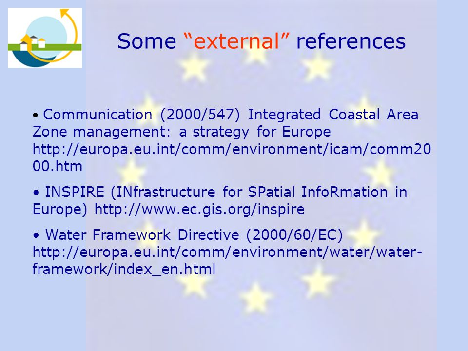 Some external references Communication (2000/547) Integrated Coastal Area Zone management: a strategy for Europe http://europa.eu.int/comm/environment