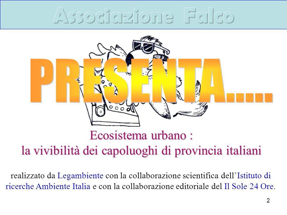 2 Ecosistema urbano : la vivibilità dei capoluoghi di provincia italiani realizzato da Legambiente con la collaborazione scientifica dellIstituto di ricerche Ambiente Italia e con la collaborazione editoriale del Il Sole 24 Ore.