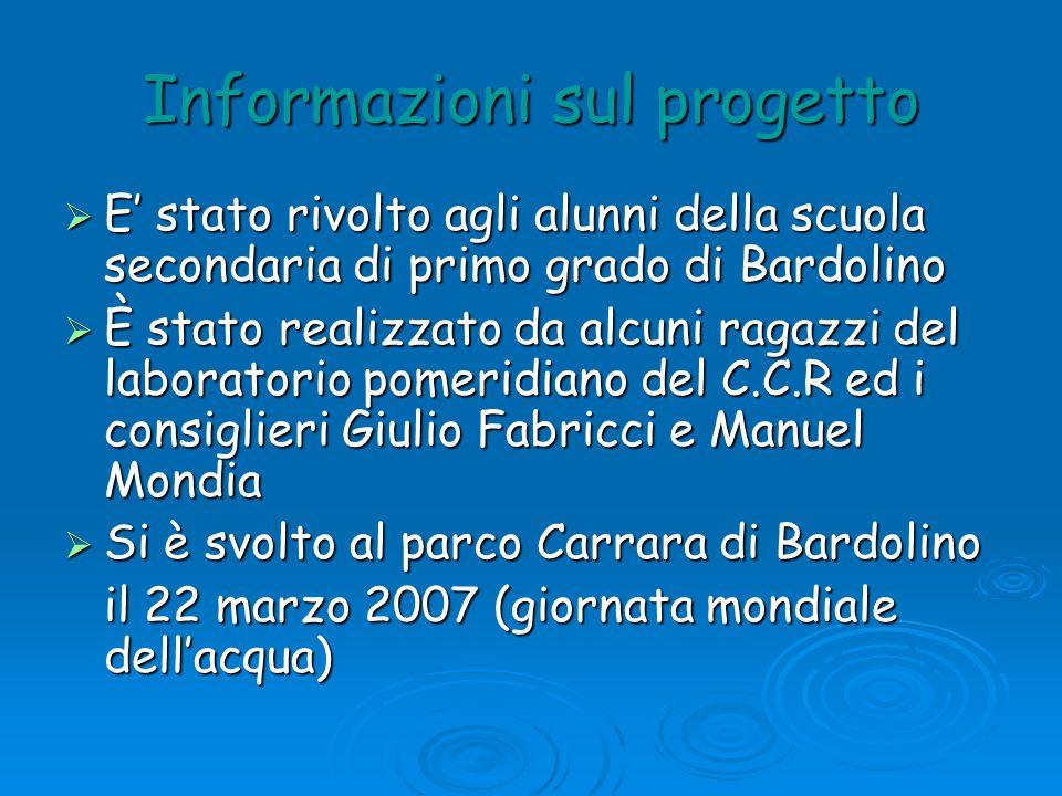 Informazioni sul progetto E stato rivolto agli alunni della scuola secondaria di primo grado di Bardolino E stato rivolto agli alunni della scuola sec