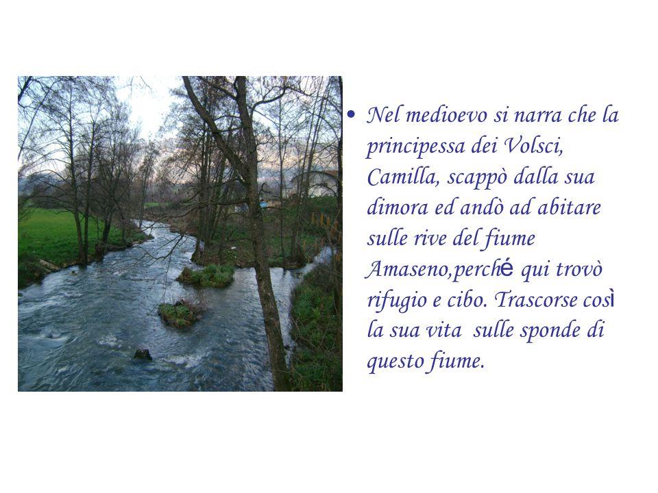 Nel medioevo si narra che la principessa dei Volsci, Camilla, scappò dalla sua dimora ed andò ad abitare sulle rive del fiume Amaseno,perch é qui trov