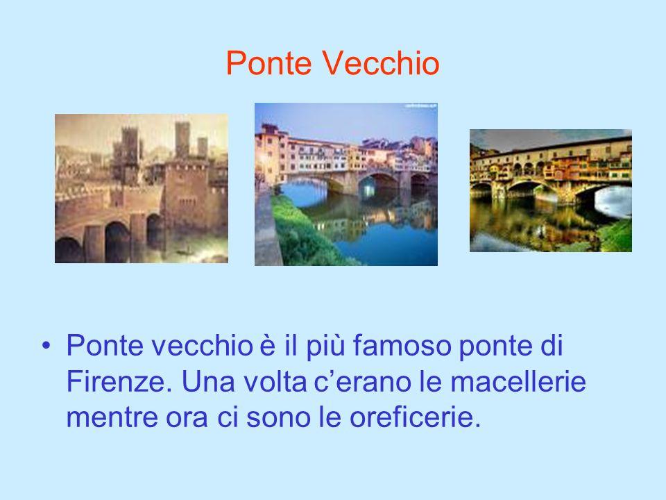 Ponte Vecchio Ponte vecchio è il più famoso ponte di Firenze. Una volta cerano le macellerie mentre ora ci sono le oreficerie.