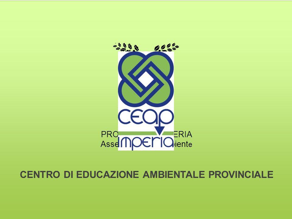PROVINCIA DI IMPERIA Assessorato allAmbient e CENTRO DI EDUCAZIONE AMBIENTALE PROVINCIALE