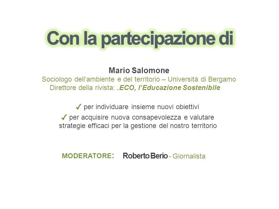 Mario Salomone Sociologo dellambiente e del territorio – Università di Bergamo per individuare insieme nuovi obiettivi per acquisire nuova consapevole