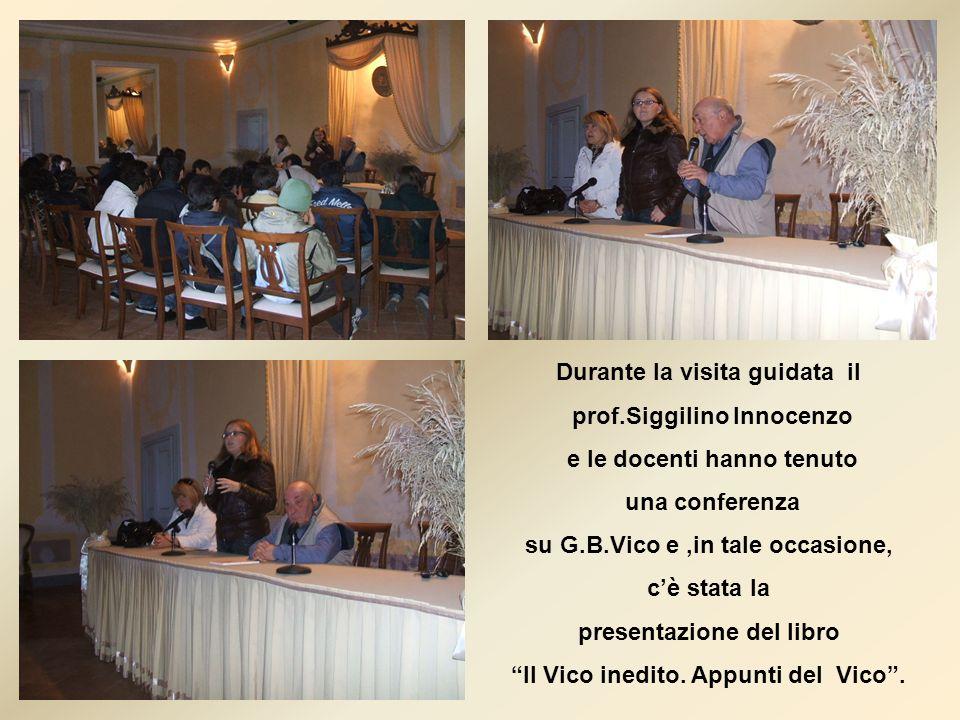 Durante la visita guidata il prof.Siggilino Innocenzo e le docenti hanno tenuto una conferenza su G.B.Vico e,in tale occasione, cè stata la presentazi