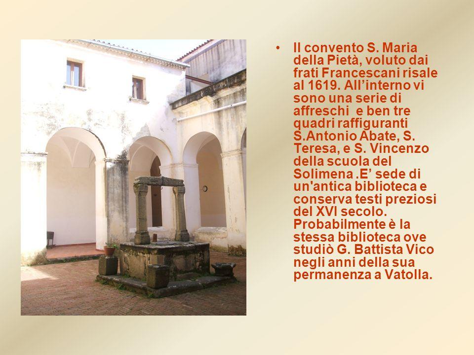 Il convento S. Maria della Pietà, voluto dai frati Francescani risale al 1619. Allinterno vi sono una serie di affreschi e ben tre quadri raffiguranti