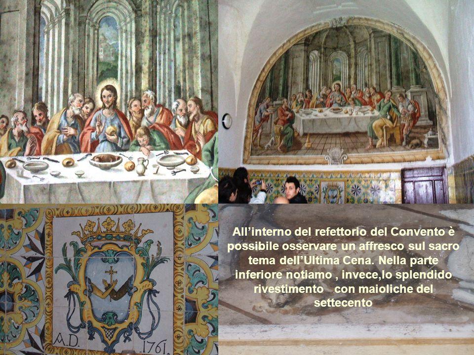 Allinterno del refettorio del Convento è possibile osservare un affresco sul sacro tema dellUltima Cena. Nella parte inferiore notiamo, invece,lo sple