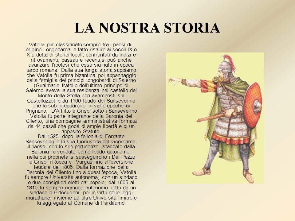 LA NOSTRA STORIA Vatolla pur classificato sempre tra i paesi di origine Longobarda e fatto risalire ai secoli IX e X a detta di storici locali, confro