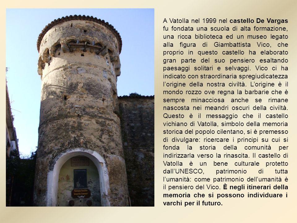 A Vatolla nel 1999 nel castello De Vargas fu fondata una scuola di alta formazione, una ricca biblioteca ed un museo legato alla figura di Giambattist