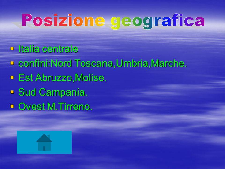 Italia centrale Italia centrale confini:Nord Toscana,Umbria,Marche. confini:Nord Toscana,Umbria,Marche. Est Abruzzo,Molise. Est Abruzzo,Molise. Sud Ca