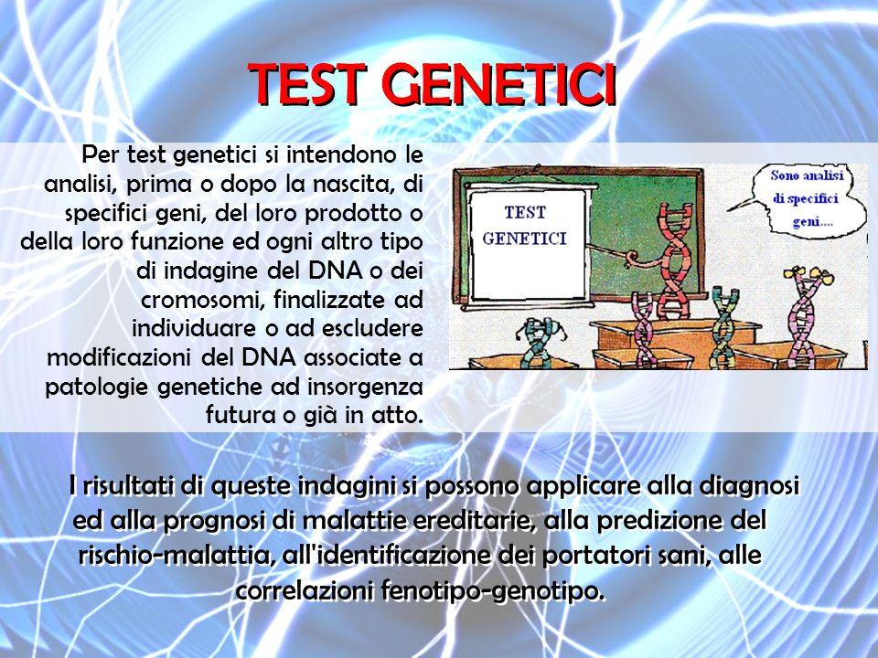 TEST GENETICI Per test genetici si intendono le analisi, prima o dopo la nascita, di specifici geni, del loro prodotto o della loro funzione ed ogni a